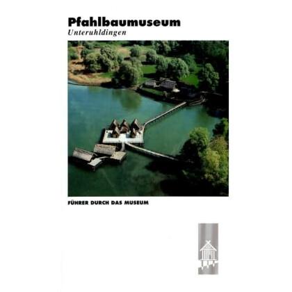 Pfahlbautenmuseum Unteruldingen. Führer durch das Museum.