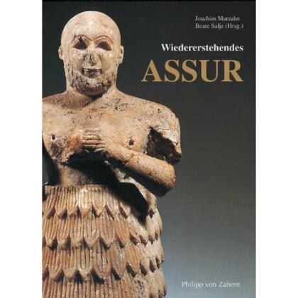Wiedererstehendes Assur 100 Jahre deutsche Ausgrabungen in Assyrien