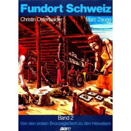 Von den ersten Bronzegießern zu den Helvetiern. Fundort Schweiz, Band 2