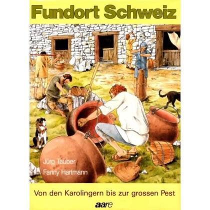Von den Karolingern bis zur grossen Pest - Fundort Schweiz, Band 5