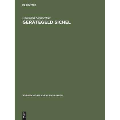 Gerätegeld Sichel - Studien zur monetären Struktur bronzezeitlicher Horte im nördlichen Mitteleuropa