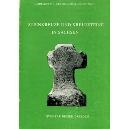 Steinkreuze und Kreuzsteine in Sachsen, Band I: Inventar Bezirk Dresden