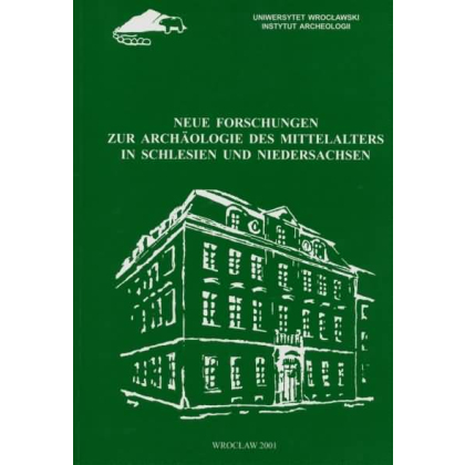 Neue Forschungen zur Archäologie des Mittelalters in Schlesien und Niedersachsen