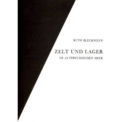 Zelt und Lager im altpreussischen Heer. Das Altpreussische Heer - Erscheinungsbild und Wesen 1713-1807