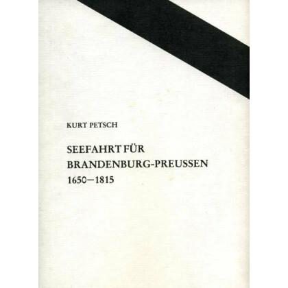 Seefahrt für Brandenburg-Preussen 1650 - 1815 Geschichte der Seegefechte. Das Altpreussische Heer - Erscheinungsbild und Wesen 1713-1807
