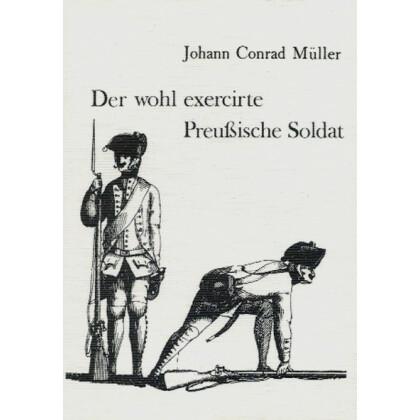 Der wohl exercirte Preussische Soldadt