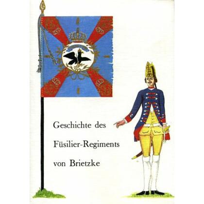 Geschichte und Nachrichten von dem königlich preussischen Füsilier-Regimente von Brietzke