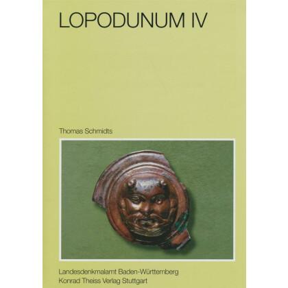 Lopodunum IV - Die Kleinfunde aus den römischen Häusern an der Kellerei in Ladenburg