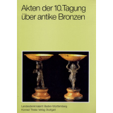 Akten der 10. Internationalen Tagung über antike Bronzen