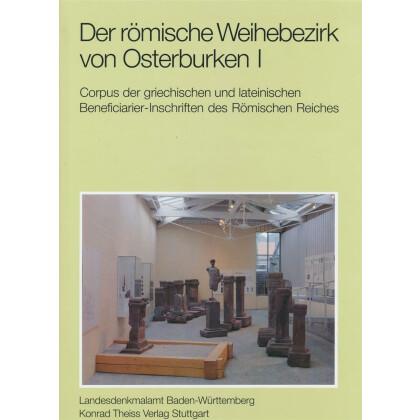 Der römische Weihebezirk von Osterburken I. Corpus der griechischen und lateinischen Beneficiarier-Inschriftenn