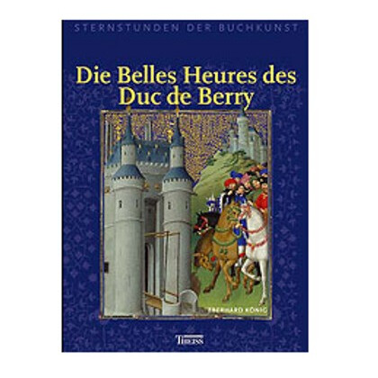Die Belles Heures des Duc de Berry. Sternstunden der Buchkunst