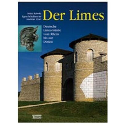 Der Limes - Deutsche Limesstraße vom Rhein bis zur Donau