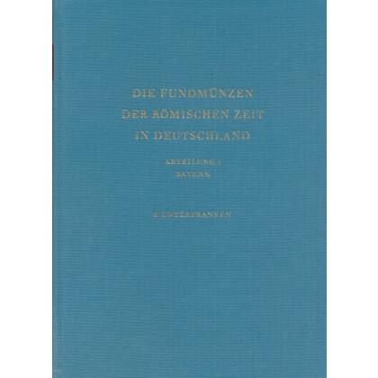 Die Fundmünzen der römischen Zeit in Deutschland, Abt. 1 Bayern, Band 6 Unterfranken