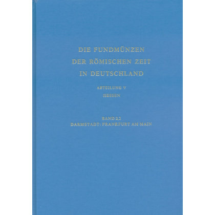 Die Fundmünzen der römischen Zeit in Deutschland, Abt. 5 Hessen, Band 2/2 Darmstadt, Frankfurt am Main