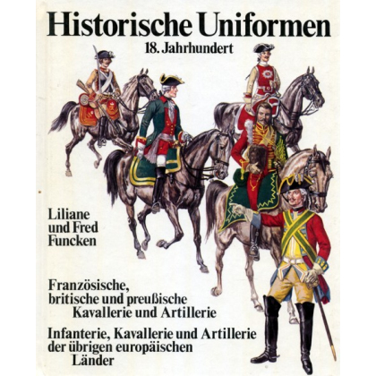 Historische Uniformen, 18. Jahrhundert. Französische, britische und preußische Kavallerie und Artillerie. Infanterie, Kavallerie und Artillerie der übrigen europäischen Länder