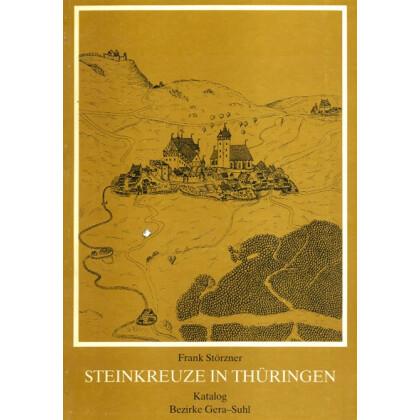 Steinkreuze in Thüringen - Katalog der Bezirke Gera und Suhl