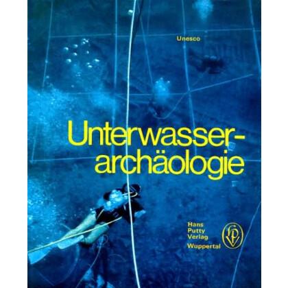 Unesco - Unterwasserarchäologie. Ein neuer Forschungszweig.