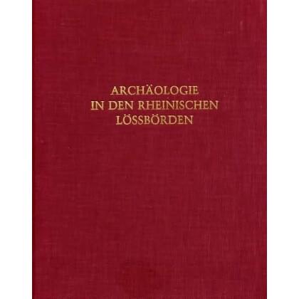 Archäologie in den rheinischen Lössbörden