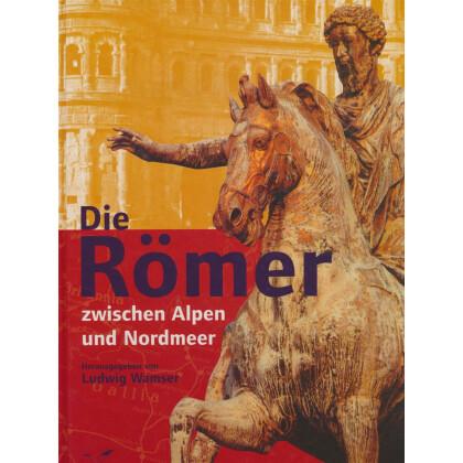 Die Römer zwischen Alpen und Nordmeer. Zivilisatorisches Erbe einer europäischen Militärmacht