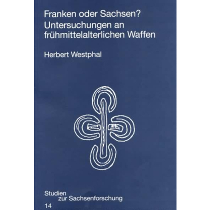 Franken oder Sachsen - Untersuchungen zu frühmittelalterlichen Waffen