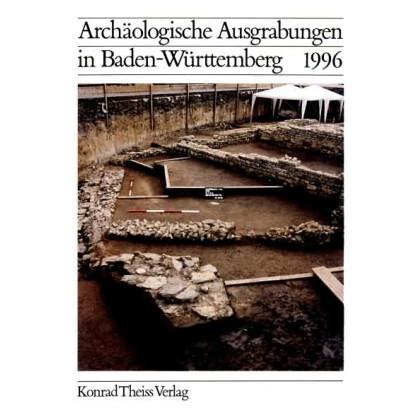Archäologische Ausgrabungen in Baden-Württemberg Jahrbuch 1996