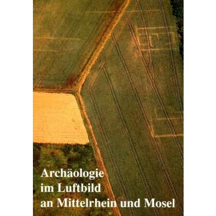 Archäologie im Luftbild an Mittelrhein und Mosel