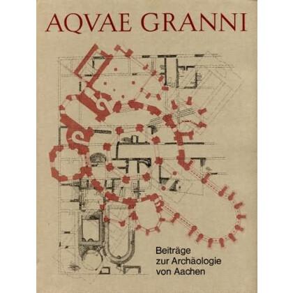 AQVAE GRANNI. Beiträge zur Archäologie von Aachen