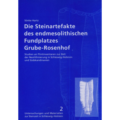 Die Steinartefakte des endmesolithischen Fundplatzes Grube-Rosenhof - Studien an den Flintinventaren zur Zeit der Neolithisierung