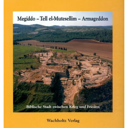 Megiddo - Tell el-Mutesellim - Armageddon - Biblische Stadt zwischen Krieg und Frieden