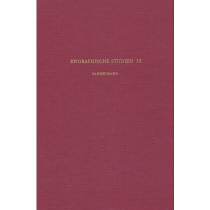 Epigraphische Studien, Band 13. Sammelband - Zeugnisse der 21 Legion