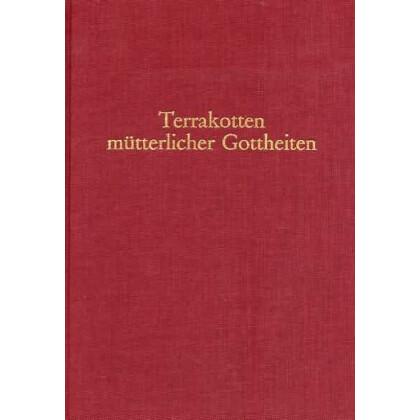 Terrakotten mütterlicher Gottheiten. Formen und Werkstätten rheinischer und gallischer Tonstatuetten