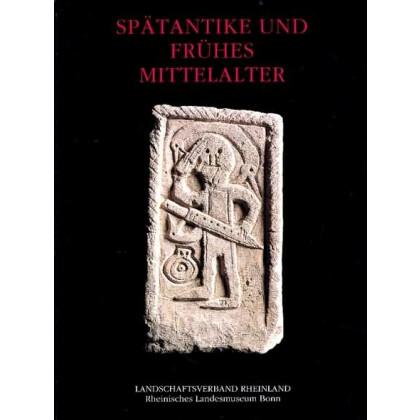 Spätantike und frühes Mittelalter - Ausgewählte Denkmäler im Rheinischen Landesmuseum Bonn