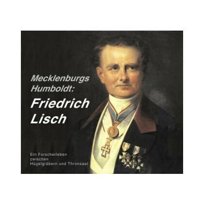 Friedrich Lisch - Mecklenburgs Humboldt