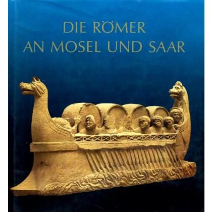 Die Römer an Mosel und Saar