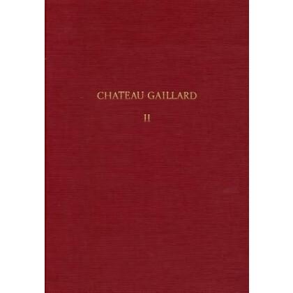 Chateau Gaillard II. Studien zur mittelalterlichen Wehrbau- und Siedlungsforschung