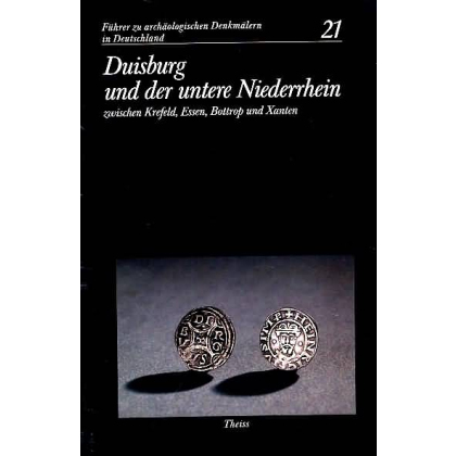 Führer zu archäologischen Denkmälern in Deutschland. Band 21: Duisburg und der untere Niederrhein