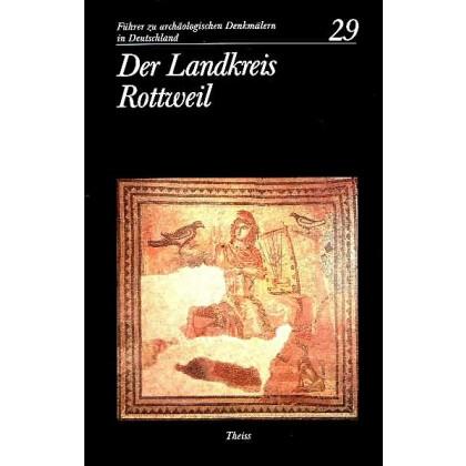 Führer zu archäologischen Denkmälern in Deutschland. Band 29: Der Landkreis Rottweil