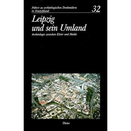 Führer zu archäologischen Denkmälern in Deutschland. Band 32: Leipzig und sein Umland