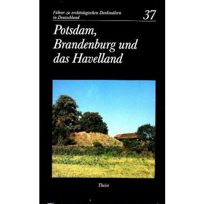 Führer zu archäologischen Denkmälern in Deutschland, Band 37: Potsdam, Brandenburg und das Havelland