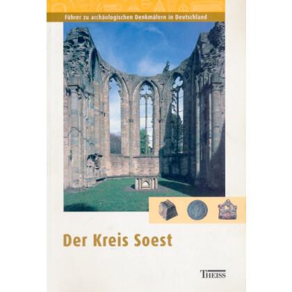 Führer zu archäologischen Denkmälern in Deutschland. Band 39: Der Kreis Soest