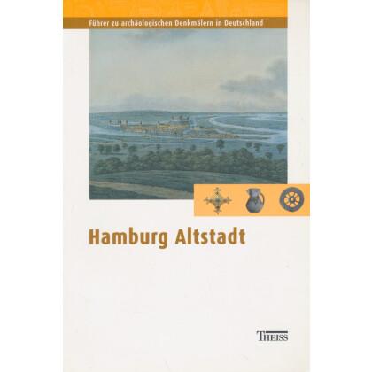 Führer zu archäologischen Denkmälern in Deutschland. Band 41: Hamburg Altstadt