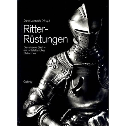 Ritter - Rüstungen. Der Eiserne Gast - ein mittelalterliches Phänomen