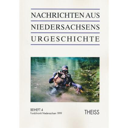 Nachrichten aus Niedersachsens Urgeschichte Beiheft 4 - Fundchronik Niedersachsen 1999