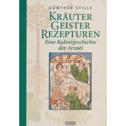 Kräuter, Geister, Rezepturen - Kulturgeschichte der Arznei