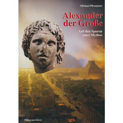 Alexander der Große - Auf den Spuren eines Mythos