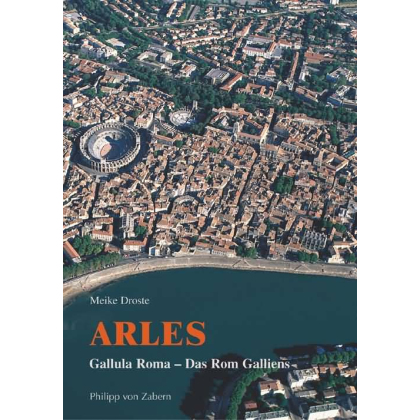 Arles - Gallula Roma - Das Rom Galliens