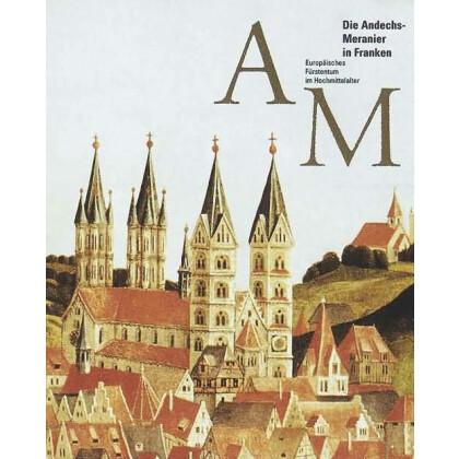 Die Andechs-Meranier in Franken - Europäisches Fürstentum im Hochmittelalter