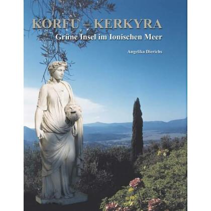 Korfu Kerkyra - Grüne Insel im Ionischen Meer von Nausikaa bis Kaiser Wilhelm II.