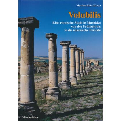 Volubilis - Eine römische Stadt in Marokko von der Frühzeit bis in die islamische Periode