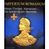 IMPERIUM ROMANUM - Roms Provinzen an Neckar, Rhein und Donau - Römer, Christen, Alamannen - Die Spätantike am Oberrhein